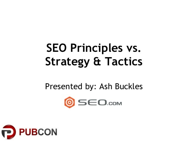 SEO Principles vs.Strategy & TacticsPresented by: Ash Buckles