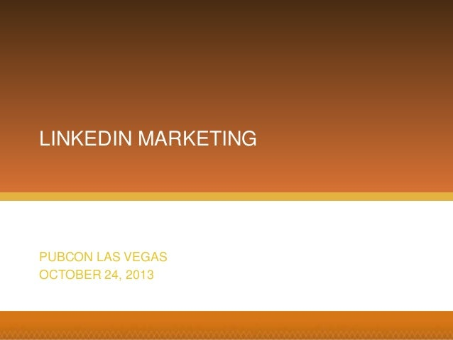 LINKEDIN MARKETING PUBCON LAS VEGAS OCTOBER 24, 2013