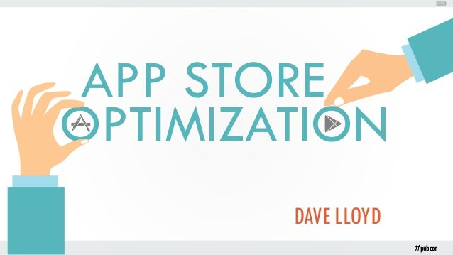 #pubcon DAVE LLOYD #pubcon APP STORE OPTIMIZATION