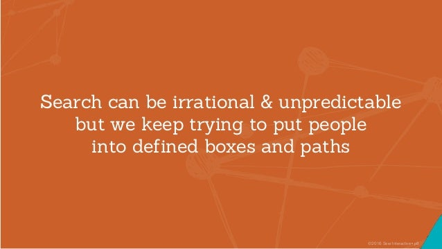 ©2016 Seer Interactive • p8 Search can be irrational & unpredictable but we keep trying to put people into defined boxes a...
