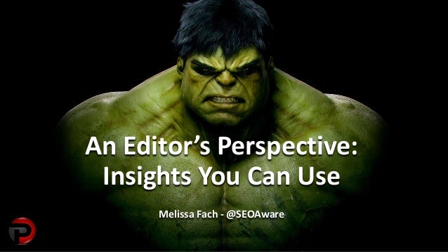 An Editor's Perspective: Insights You Can Use Melissa Fach - @SEOAware