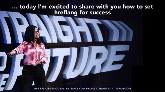 #HREFLANGSUCCESS BY @ALEYDA FROM #ORAINTI AT @PUBCON … today I'm excited to share with you how to set hreflang for success ...