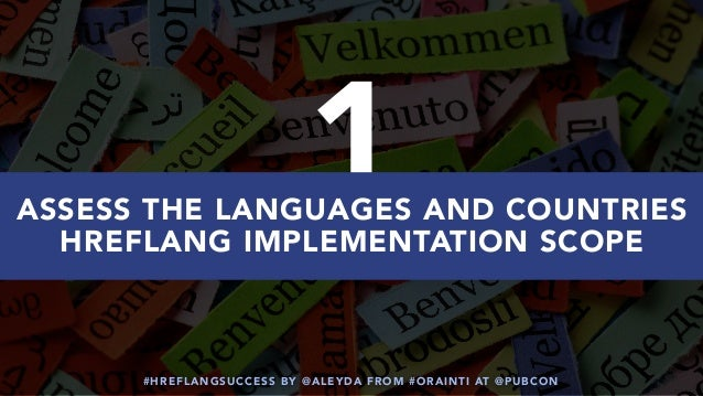 #HREFLANGSUCCESS BY @ALEYDA FROM #ORAINTI AT @PUBCON 1ASSESS THE LANGUAGES AND COUNTRIES HREFLANG IMPLEMENTATION SCOPE
