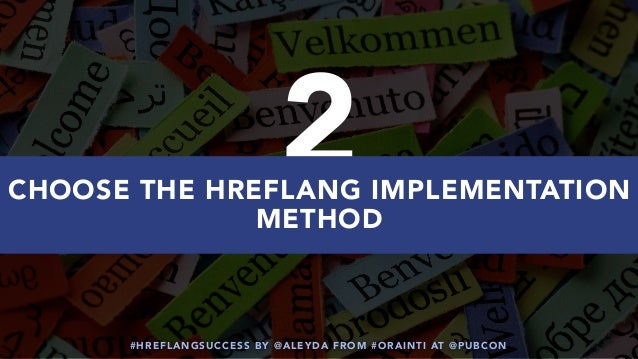 #HREFLANGSUCCESS BY @ALEYDA FROM #ORAINTI AT @PUBCON 2CHOOSE THE HREFLANG IMPLEMENTATION METHOD