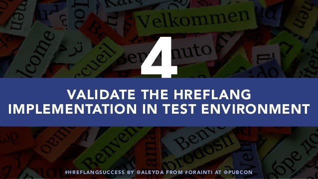 #HREFLANGSUCCESS BY @ALEYDA FROM #ORAINTI AT @PUBCON 4VALIDATE THE HREFLANG IMPLEMENTATION IN TEST ENVIRONMENT