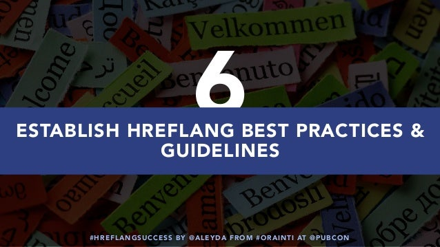 #HREFLANGSUCCESS BY @ALEYDA FROM #ORAINTI AT @PUBCON 6ESTABLISH HREFLANG BEST PRACTICES & GUIDELINES