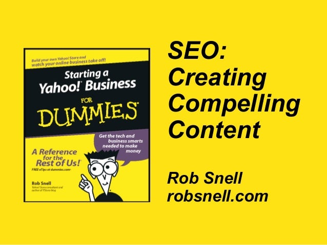 SEO: Creating Compelling Content Rob Snell robsnell.com