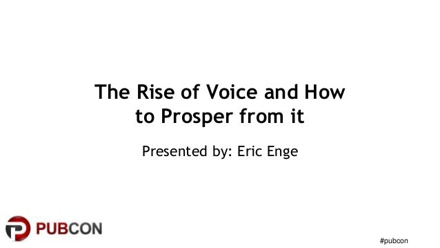 #pubcon The Rise of Voice and How to Prosper from it Presented by: Eric Enge