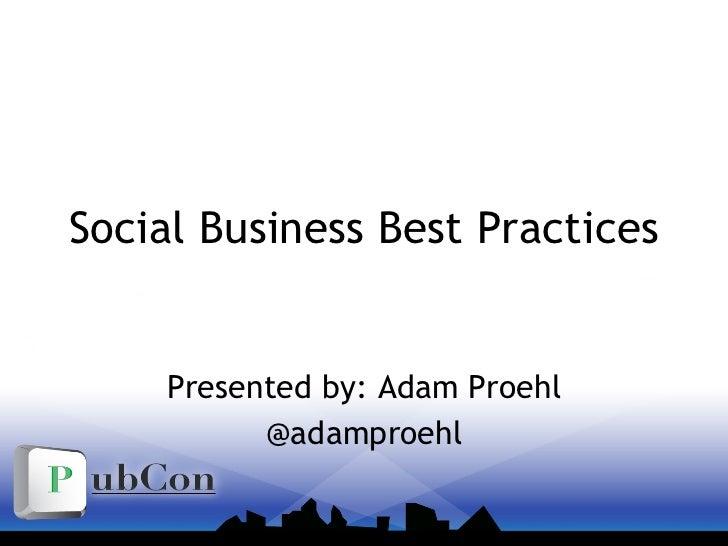 Social Business Best Practices Presented by: Adam Proehl @adamproehl