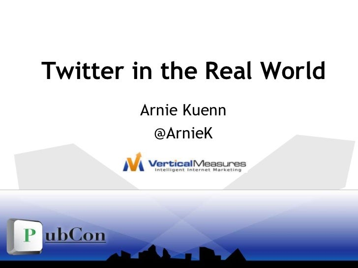 Twitter in the Real World<br />Arnie Kuenn<br />@ArnieK<br />
