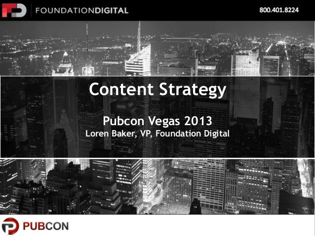 Content Strategy Pubcon Vegas 2013 Loren Baker, VP, Foundation Digital