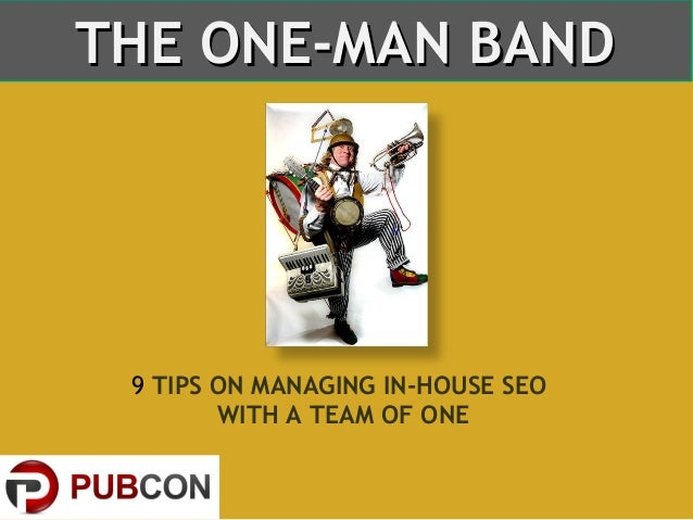 THE ONE-MAN BAND  9 TIPS ON MANAGING IN-HOUSE SEO WITH A TEAM OF ONE