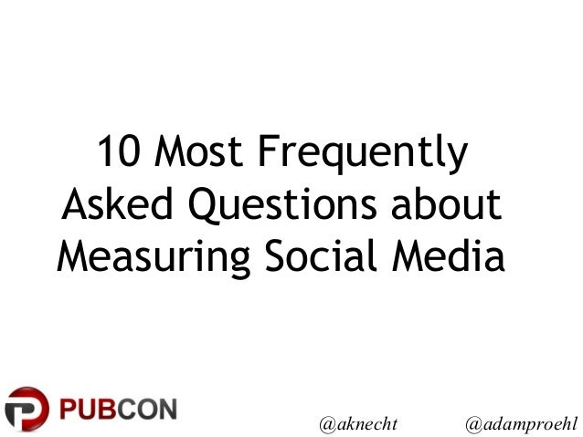 @aknecht @adamproehl 10 Most Frequently Asked Questions about Measuring Social Media