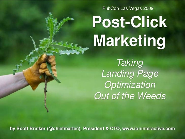 PubCon Las Vegas 2009<br />Post-Click Marketing<br />TakingLanding Page OptimizationOut of the Weeds<br />by Scott Brinker...
