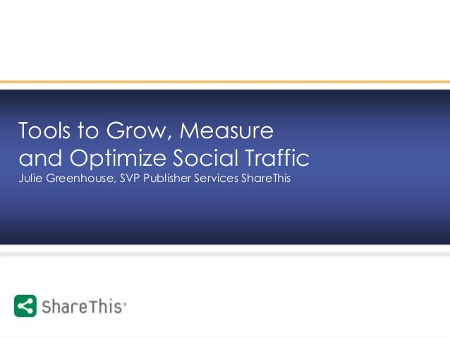 1 © 2009 ShareThis inc., All rights reserved. Tools to Grow, Measure and Optimize Social Traffic Julie Greenhouse, SVP Pub...