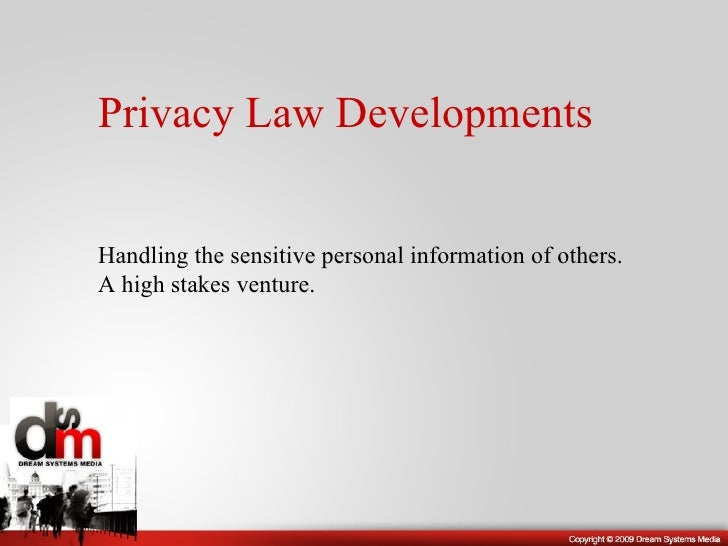Privacy Law Developments Handling the sensitive personal information of others. A high stakes venture.