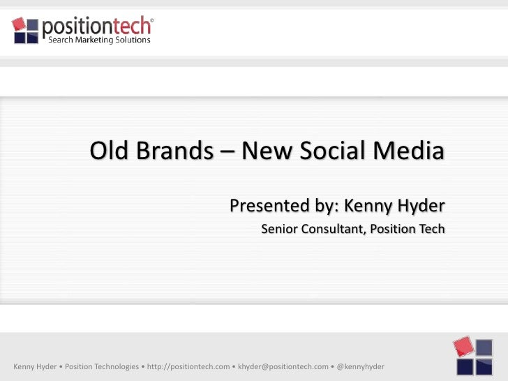 Old Brands – New Social Media                                                           Presented by: Kenny Hyder         ...