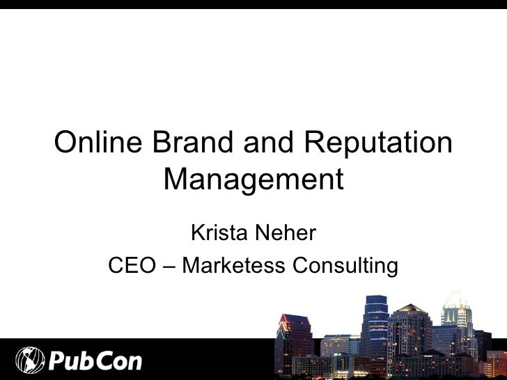 Online Brand and Reputation Management Krista Neher CEO – Marketess Consulting