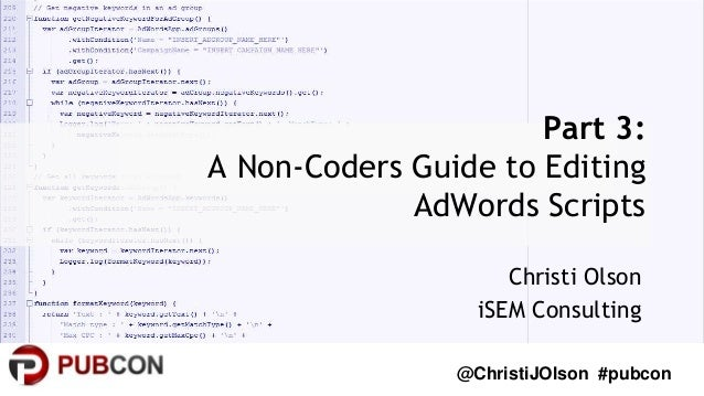 @ChristiJOlson #pubcon Christi Olson iSEM Consulting Part 3: A Non-Coders Guide to Editing AdWords Scripts