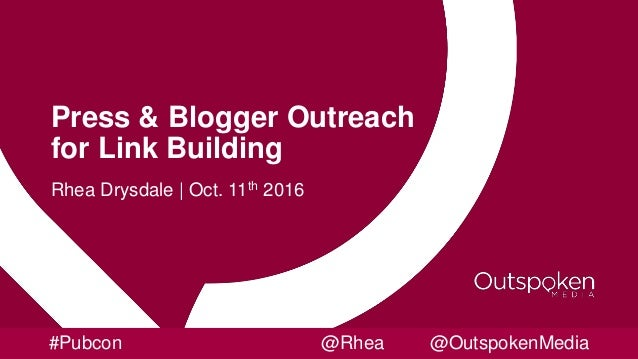 Press & Blogger Outreach for Link Building Rhea Drysdale | Oct. 11th 2016 #Pubcon @Rhea @OutspokenMedia