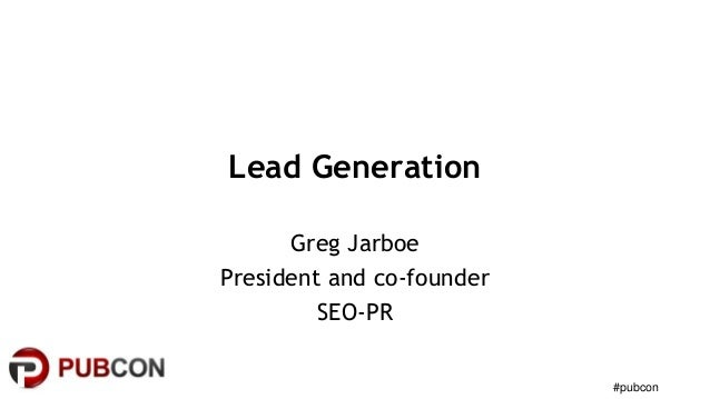 #pubcon Lead Generation Greg Jarboe President and co-founder SEO-PR