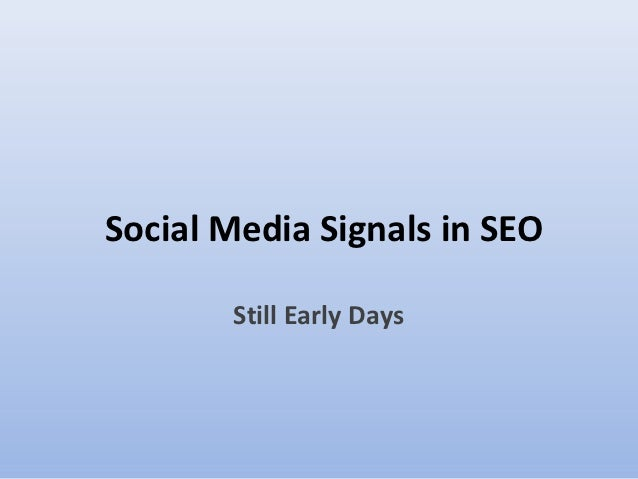 Social Media Signals in SEO       Still Early Days