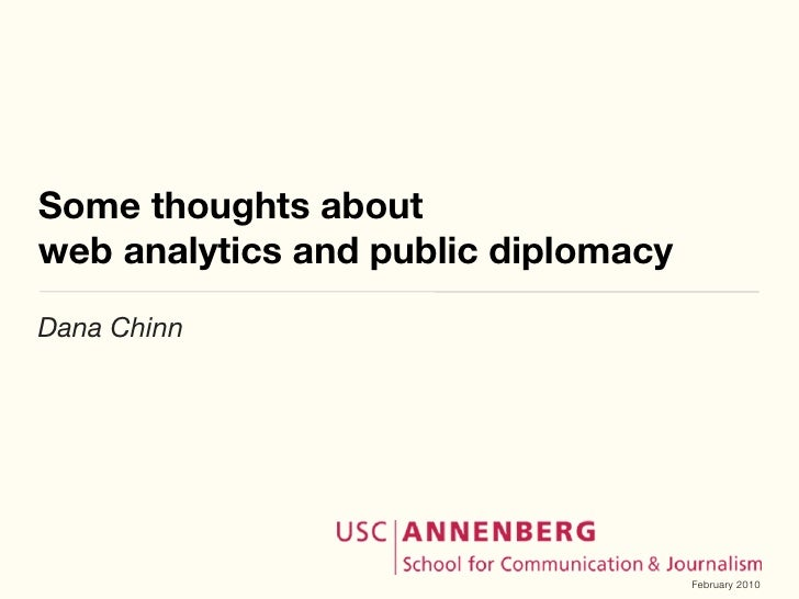 Some thoughts about web analytics and public diplomacy Dana Chinn                                          February 2010