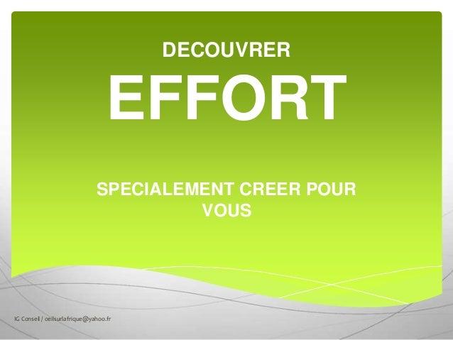 DECOUVRER EFFORT SPECIALEMENT CREER POUR VOUS IG Conseil / oeilsurlafrique@yahoo.fr