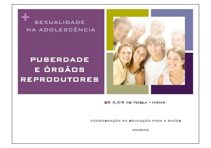 + SEXUALIDADE!  NA ADOLESCÊNCIA!      PUBERDADE !    E ÓRGÃOS REPRODUTORES!                        EB 2,3/S de Vizela - In...