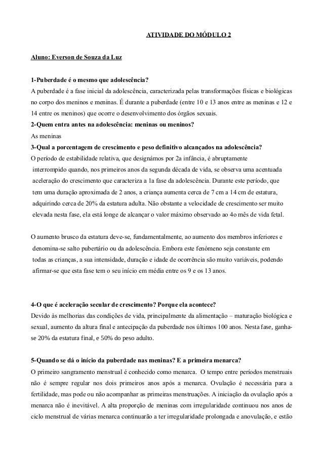 ATIVIDADE DO MÓDULO 2Aluno: Everson de Souza da Luz1-Puberdade é o mesmo que adolescência?A puberdade é a fase inicial da ...