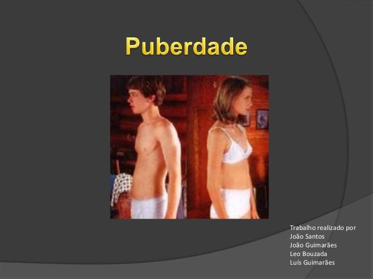 Puberdade<br />Trabalho realizado por<br />João Santos<br />João Guimarães<br />Leo Bouzada<br />Luís Guimarães<br />