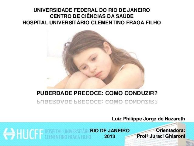 UNIVERSIDADE FEDERAL DO RIO DE JANEIRO CENTRO DE CIÊNCIAS DA SAÚDE HOSPITAL UNIVERSITÁRIO CLEMENTINO FRAGA FILHO  PUBERDAD...
