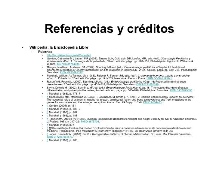 Referencias y créditos •   Wikipedia, la Enciclopedia Libre      –   Pubertad            •   http://es.wikipedia.org/wiki/...