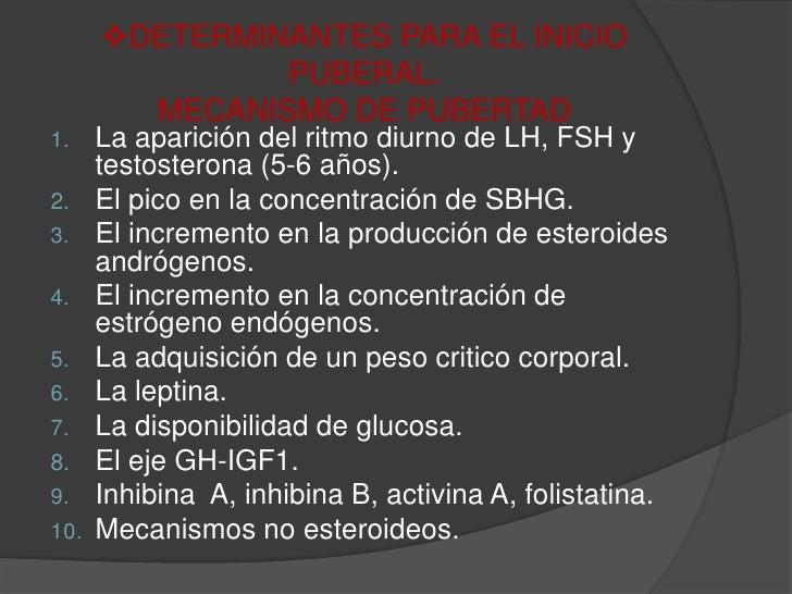 <ul><li>DETERMINANTES PARA EL INICIO PUBERAL.MECANISMO DE PUBERTAD</li></ul>La aparición del ritmo diurno de LH, FSH y tes...