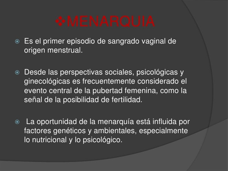 <ul><li>MENARQUIA</li></ul>Es el primer episodio de sangrado vaginal de origen menstrual. <br />Desde las perspectivas soc...