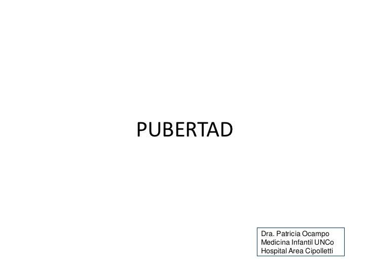 PUBERTAD           Dra. Patricia Ocampo           Medicina Infantil UNCo           Hospital Area Cipolletti