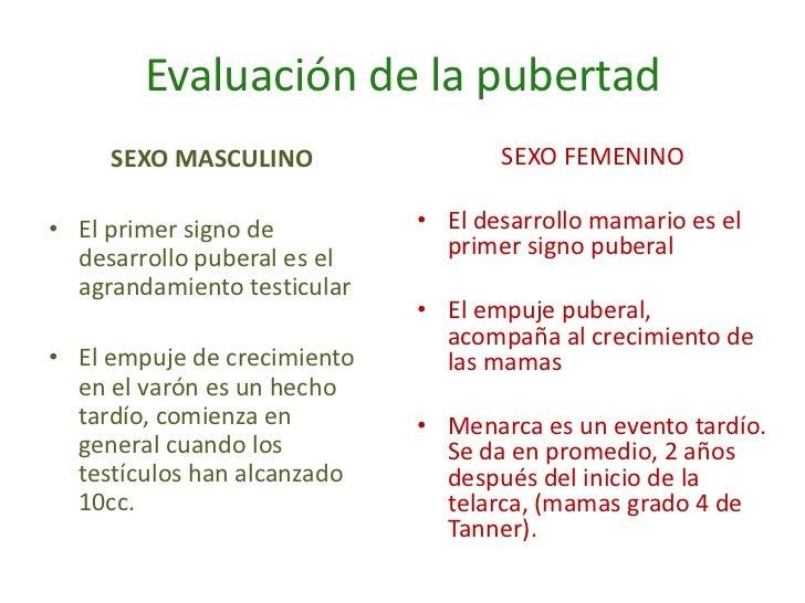 Evaluación de la pubertad     SEXO MASCULINO                 SEXO FEMENINO• El primer signo de         • El desarrollo mam...
