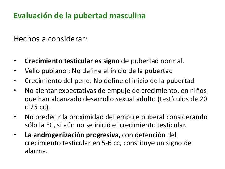 Evaluación de la pubertad masculinaHechos a considerar:•   Crecimiento testicular es signo de pubertad normal.•   Vello pu...