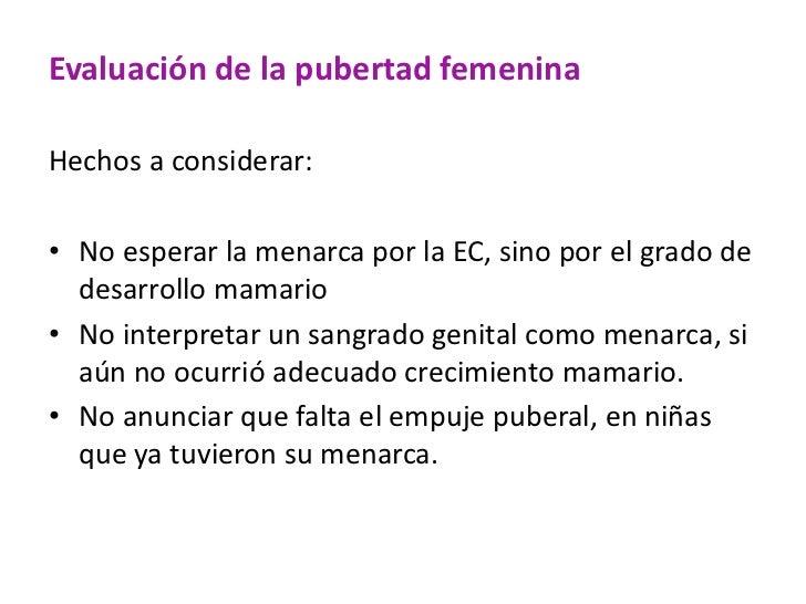 Evaluación de la pubertad femeninaHechos a considerar:• No esperar la menarca por la EC, sino por el grado de  desarrollo ...