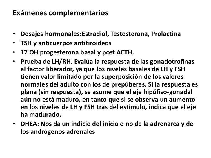 Exámenes complementarios• Dosajes hormonales:Estradiol, Testosterona, Prolactina• TSH y anticuerpos antitiroideos• 17 OH p...
