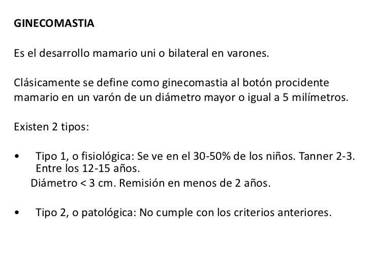 GINECOMASTIAEs el desarrollo mamario uni o bilateral en varones.Clásicamente se define como ginecomastia al botón prociden...