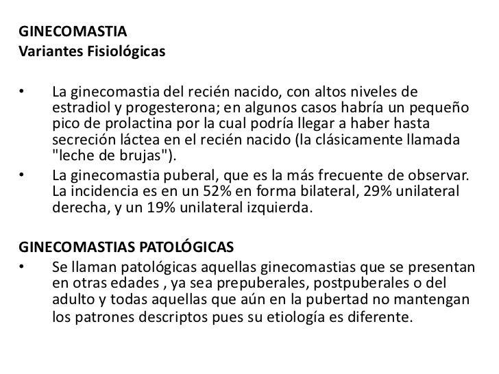 GINECOMASTIAVariantes Fisiológicas•   La ginecomastia del recién nacido, con altos niveles de    estradiol y progesterona;...