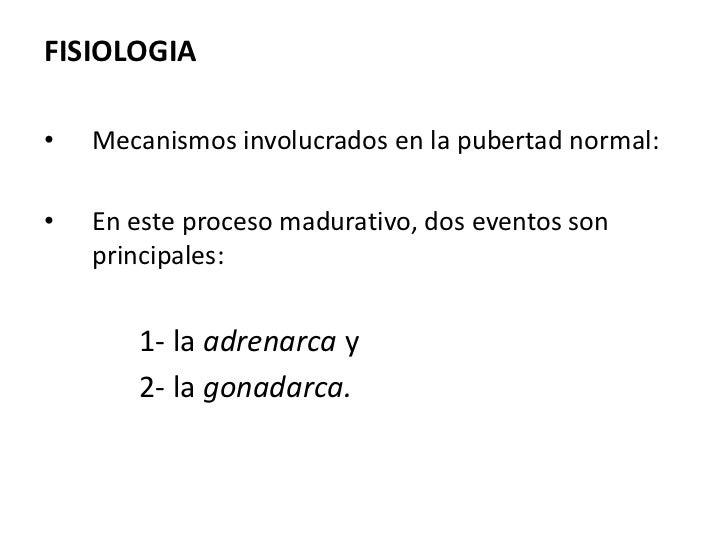 FISIOLOGIA•   Mecanismos involucrados en la pubertad normal:•   En este proceso madurativo, dos eventos son    principales...