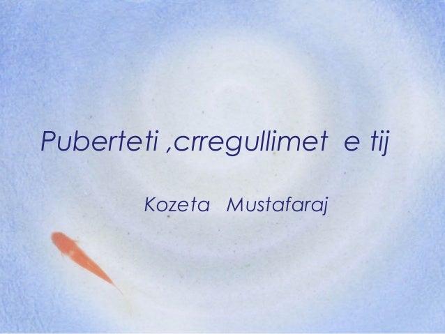 Puberteti ,crregullimet e tij        Kozeta Mustafaraj