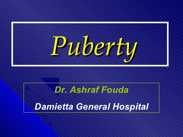 Puberty    Dr. Ashraf FoudaDamietta General Hospital