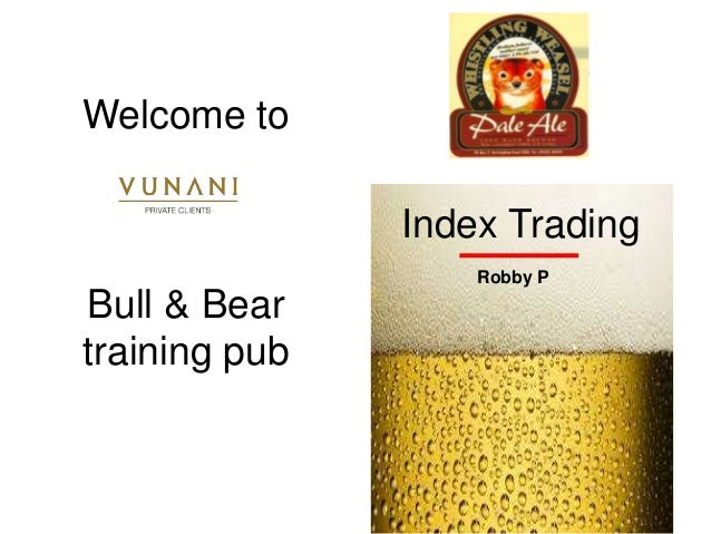 Contracts For DifferenceIndex Trading Robby P Welcome to Bull & Bear training pub