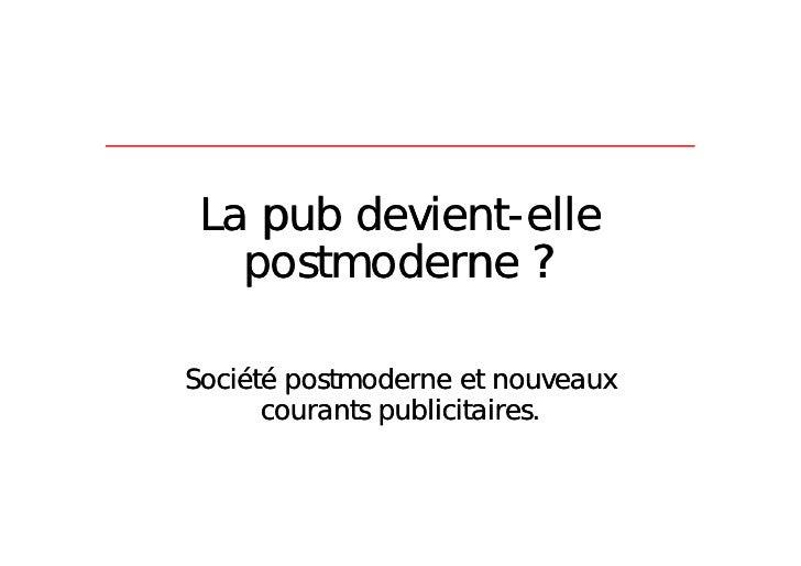 La pub devient-elle    postmoderne ?  Société postmoderne et nouveaux       courants publicitaires.