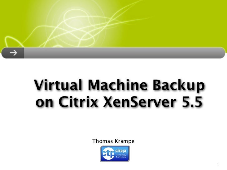 Virtual Machine Backup on Citrix XenServer 5.5         Thomas Krampe                              1
