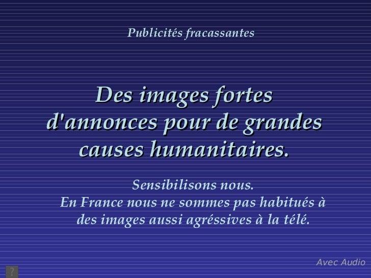 Des images fortes d'annonces pour de grandes causes   humanitaires. Sensibilisons nous. En France nous ne sommes pas habit...