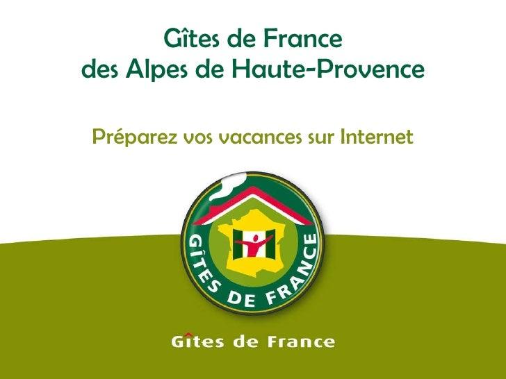 Gîtes de France des Alpes de Haute-Provence Préparez vos vacances sur Internet